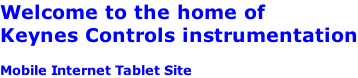 Welcome to the home of  Keynes Controls instrumentation  Mobile Internet Tablet Site