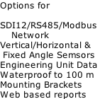 Options for  SDI12/RS485/Modbus      Network Vertical/Horizontal &  Fixed Angle Semsors Engineering Unit Data Waterproof to 100 m Mounting Brackets Web based reports